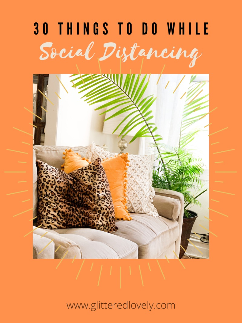 30 Things to do while Social Distancing